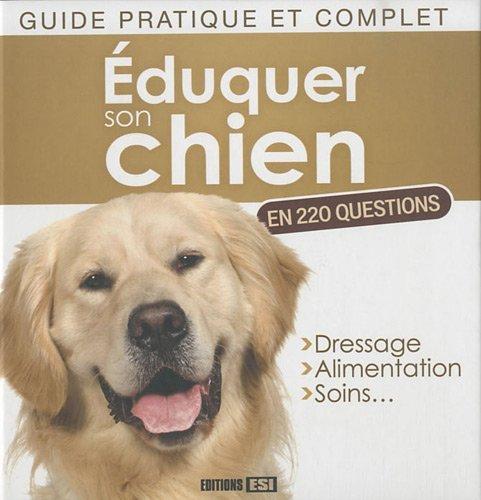comment eduquer son chien en 220 questions